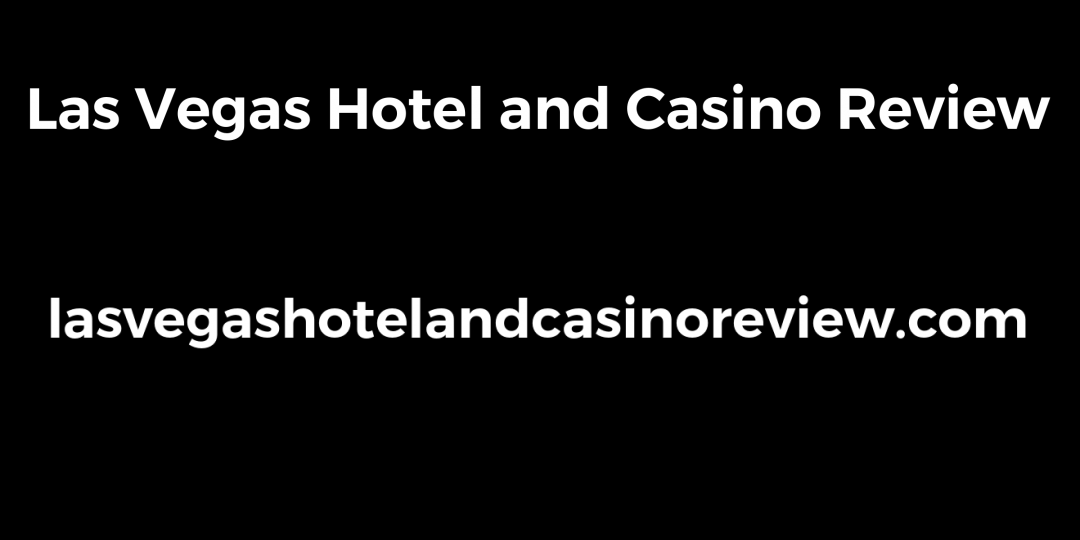 Las Vegas Hotel and Casino Review